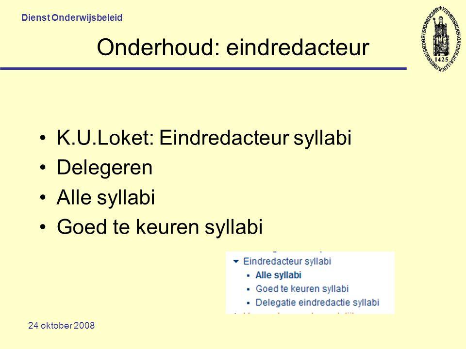 Dienst Onderwijsbeleid 24 oktober 2008 Onderhoud: eindredacteur K.U.Loket: Eindredacteur syllabi Delegeren Alle syllabi Goed te keuren syllabi