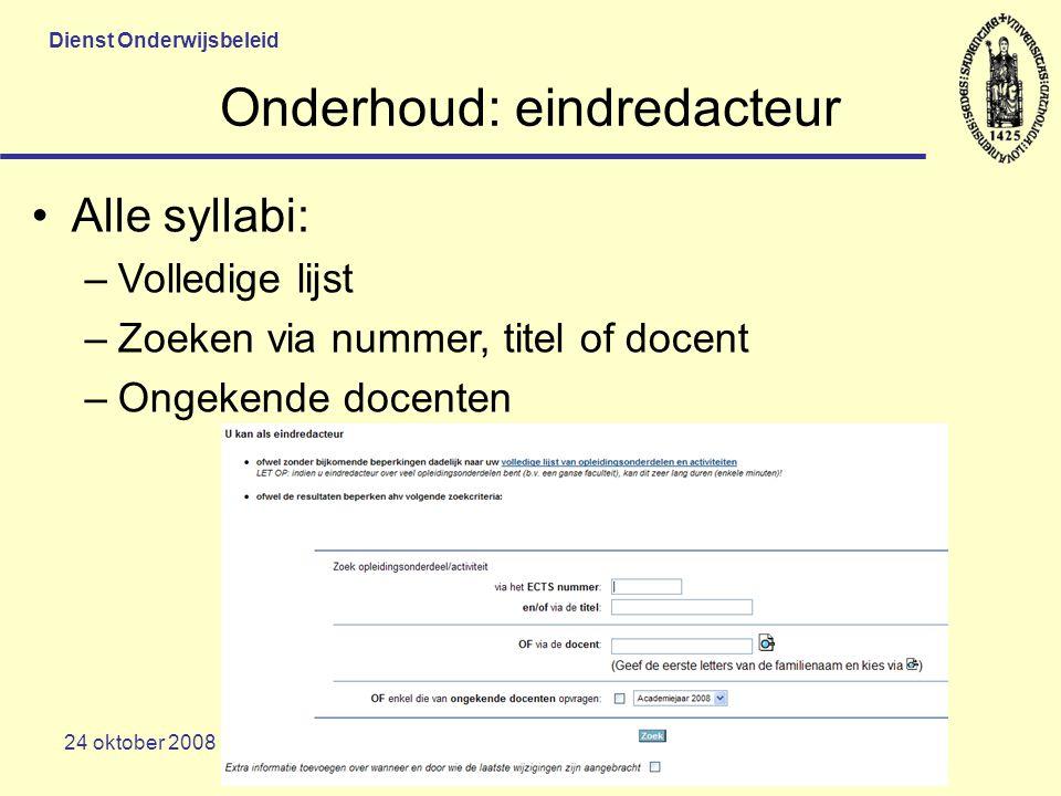Dienst Onderwijsbeleid 24 oktober 2008 Onderhoud: eindredacteur Alle syllabi: –Volledige lijst –Zoeken via nummer, titel of docent –Ongekende docenten