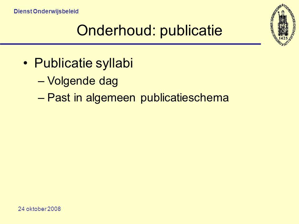 Dienst Onderwijsbeleid 24 oktober 2008 Onderhoud: publicatie Publicatie syllabi –Volgende dag –Past in algemeen publicatieschema