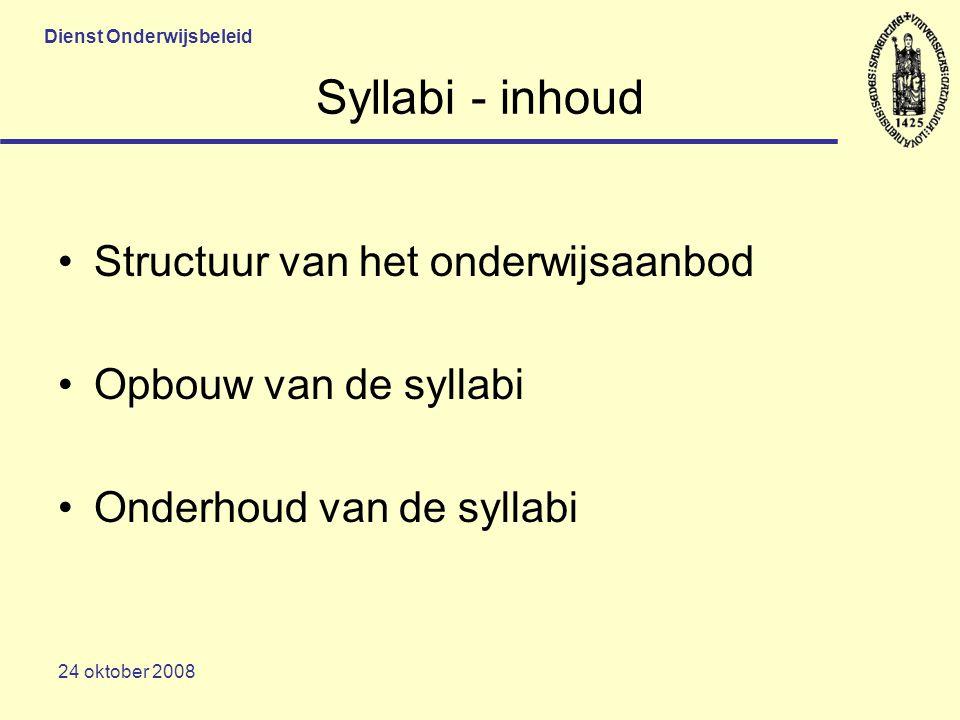 Dienst Onderwijsbeleid 24 oktober 2008 Syllabi - inhoud Structuur van het onderwijsaanbod Opbouw van de syllabi Onderhoud van de syllabi