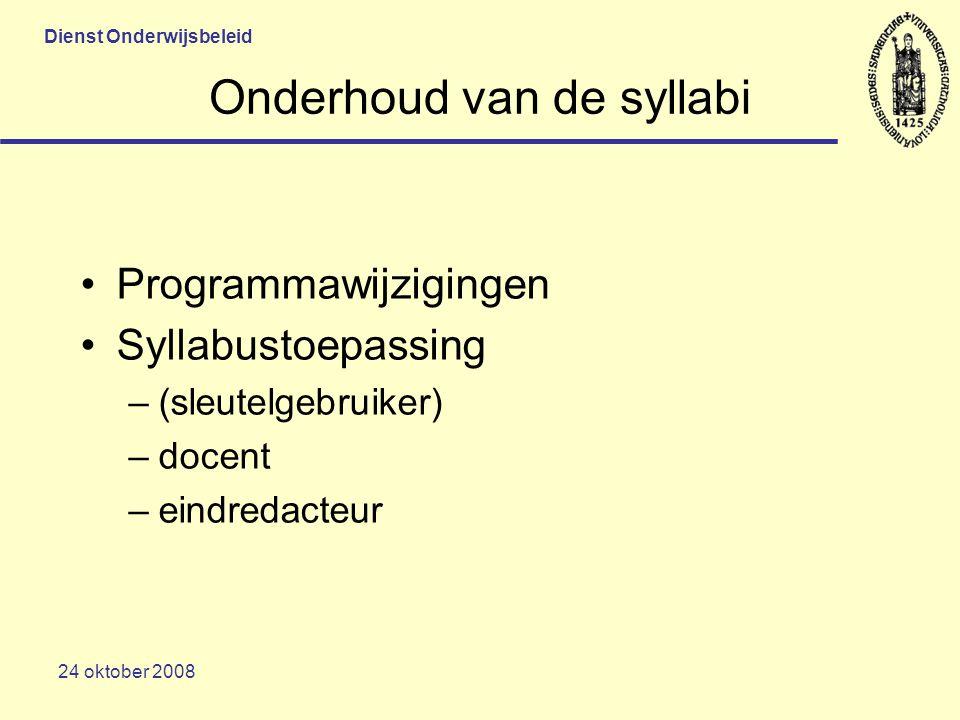 Dienst Onderwijsbeleid 24 oktober 2008 Onderhoud van de syllabi Programmawijzigingen Syllabustoepassing –(sleutelgebruiker) –docent –eindredacteur