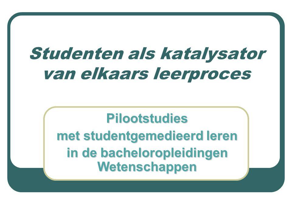 Studenten als katalysator van elkaars leerproces Pilootstudies met studentgemedieerd leren in de bacheloropleidingen Wetenschappen