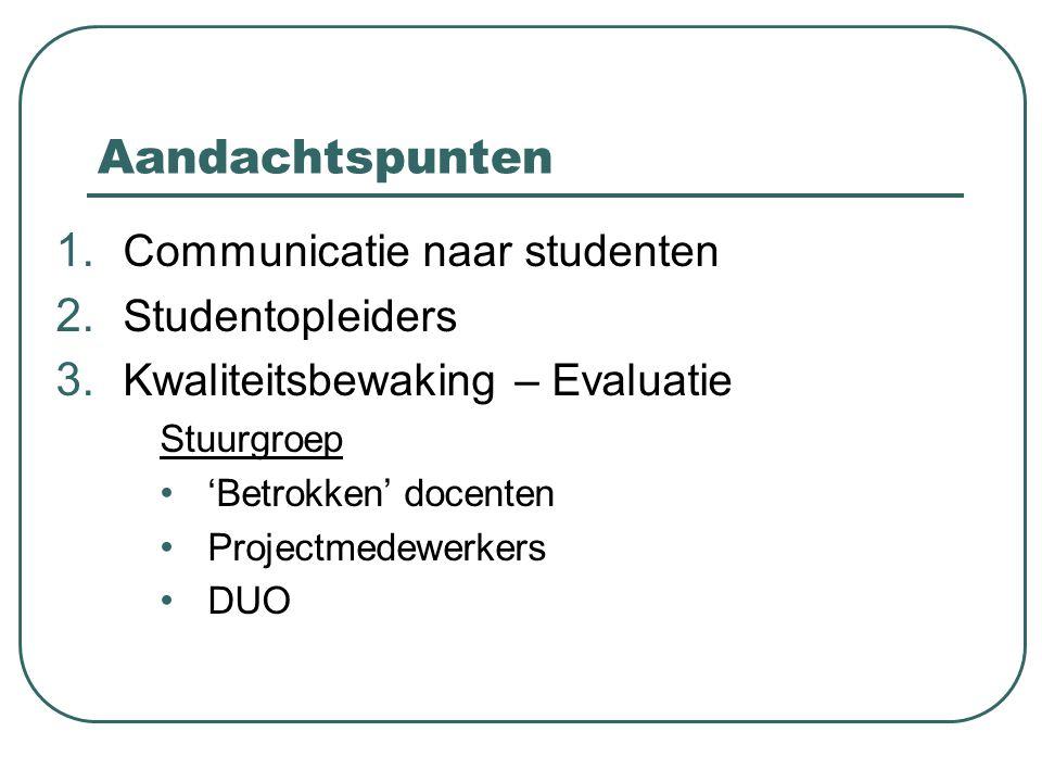 Aandachtspunten 1. Communicatie naar studenten 2. Studentopleiders 3. Kwaliteitsbewaking – Evaluatie Stuurgroep 'Betrokken' docenten Projectmedewerker