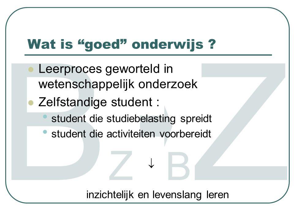 BZBZ BZBZ Leerproces geworteld in wetenschappelijk onderzoek Zelfstandige student : student die studiebelasting spreidt student die activiteiten voorb