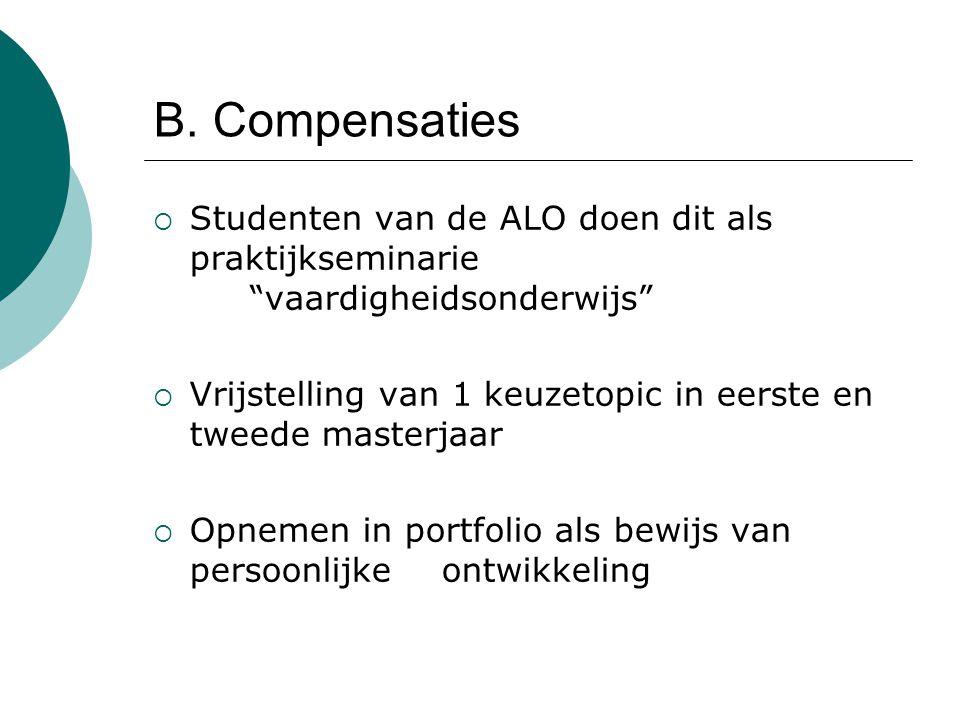 """B. Compensaties  Studenten van de ALO doen dit als praktijkseminarie """"vaardigheidsonderwijs""""  Vrijstelling van 1 keuzetopic in eerste en tweede mast"""