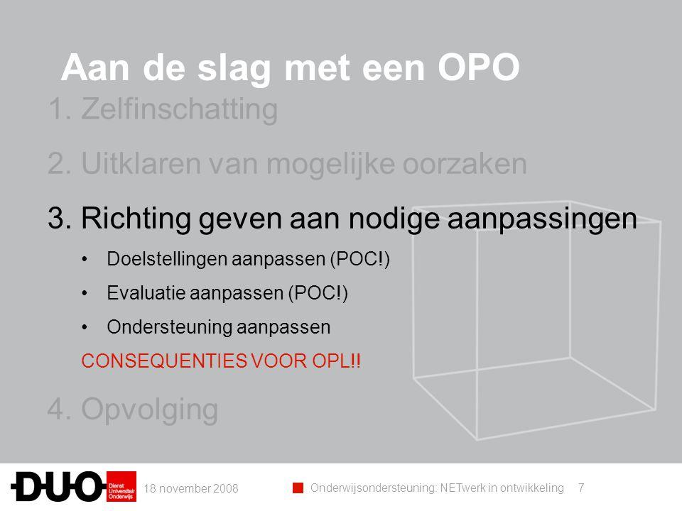 18 november 2008 Onderwijsondersteuning: NETwerk in ontwikkeling Aan de slag met een OPO 7 1.