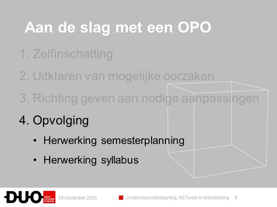 18 november 2008 Onderwijsondersteuning: NETwerk in ontwikkeling Aan de slag met een OPO 8 1.