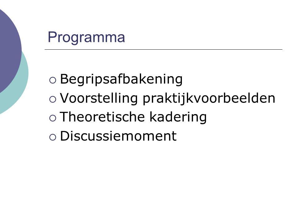 Programma  Begripsafbakening  Voorstelling praktijkvoorbeelden  Theoretische kadering  Discussiemoment