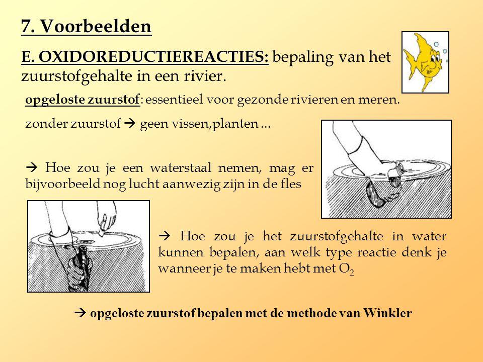 7. Voorbeelden E. OXIDOREDUCTIEREACTIES: E. OXIDOREDUCTIEREACTIES: bepaling van het zuurstofgehalte in een rivier. opgeloste zuurstof : essentieel voo