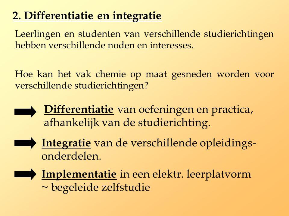 2. Differentiatie en integratie Leerlingen en studenten van verschillende studierichtingen hebben verschillende noden en interesses. Hoe kan het vak c