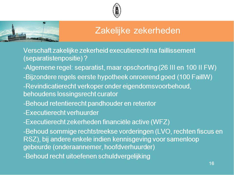 16 Zakelijke zekerheden Verschaft zakelijke zekerheid executierecht na faillissement (separatistenpositie) .