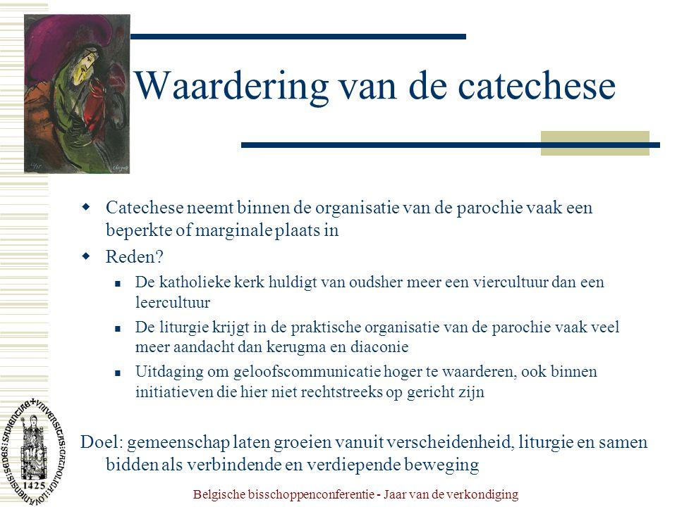 Belgische bisschoppenconferentie - Jaar van de verkondiging Waardering van de catechese  Catechese neemt binnen de organisatie van de parochie vaak een beperkte of marginale plaats in  Reden.