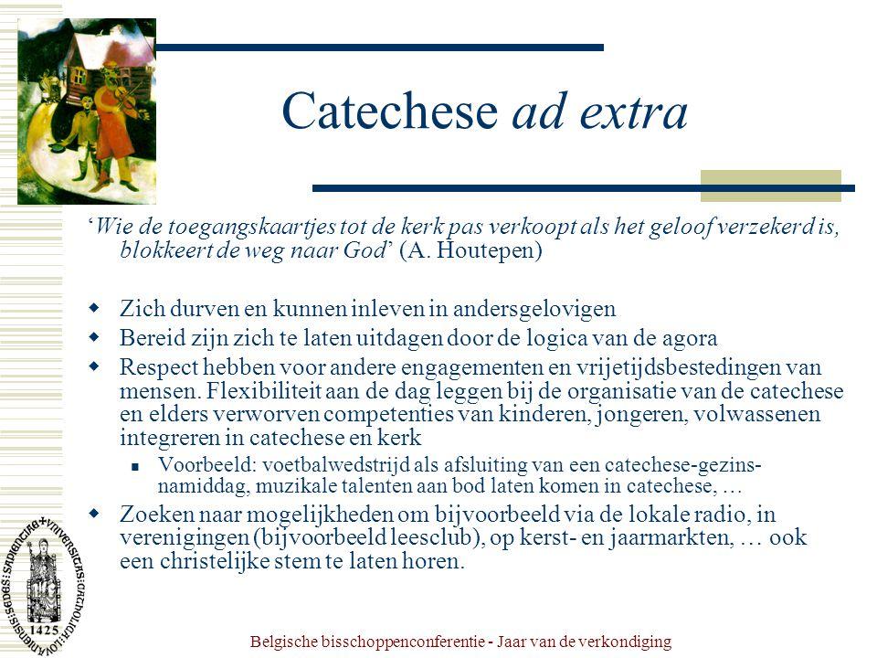 Belgische bisschoppenconferentie - Jaar van de verkondiging Catechese ad extra 'Wie de toegangskaartjes tot de kerk pas verkoopt als het geloof verzekerd is, blokkeert de weg naar God' (A.