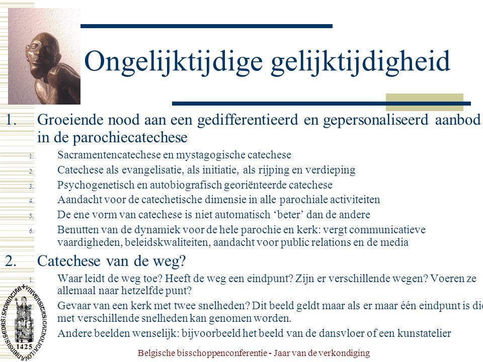 Belgische bisschoppenconferentie - Jaar van de verkondiging Ongelijktijdige gelijktijdigheid 1.Groeiende nood aan een gedifferentieerd en gepersonaliseerd aanbod in de parochiecatechese 1.