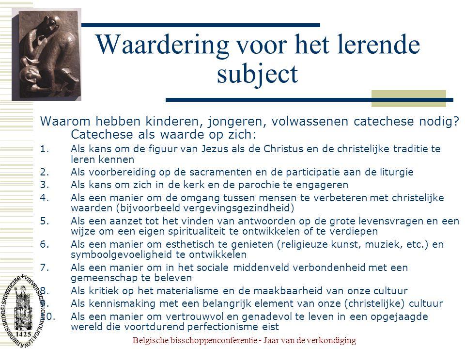Belgische bisschoppenconferentie - Jaar van de verkondiging Waardering voor het lerende subject Waarom hebben kinderen, jongeren, volwassenen catechese nodig.