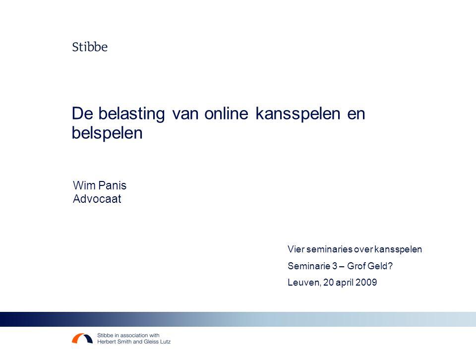 De belasting van online kansspelen en belspelen Wim Panis Advocaat Vier seminaries over kansspelen Seminarie 3 – Grof Geld? Leuven, 20 april 2009