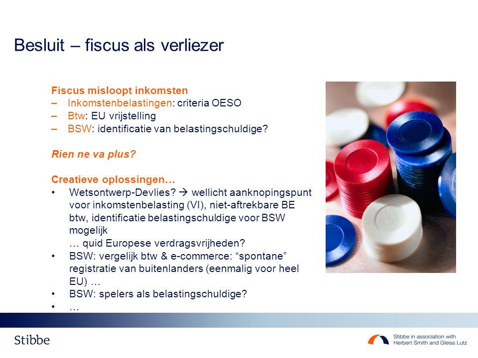 Besluit – fiscus als verliezer Fiscus misloopt inkomsten –Inkomstenbelastingen: criteria OESO –Btw: EU vrijstelling –BSW: identificatie van belastingschuldige.