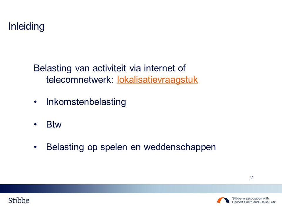 2 Inleiding Belasting van activiteit via internet of telecomnetwerk: lokalisatievraagstuk Inkomstenbelasting Btw Belasting op spelen en weddenschappen
