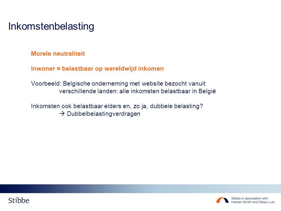Inkomstenbelasting Morele neutraliteit Inwoner = belastbaar op wereldwijd inkomen Voorbeeld: Belgische onderneming met website bezocht vanuit verschil