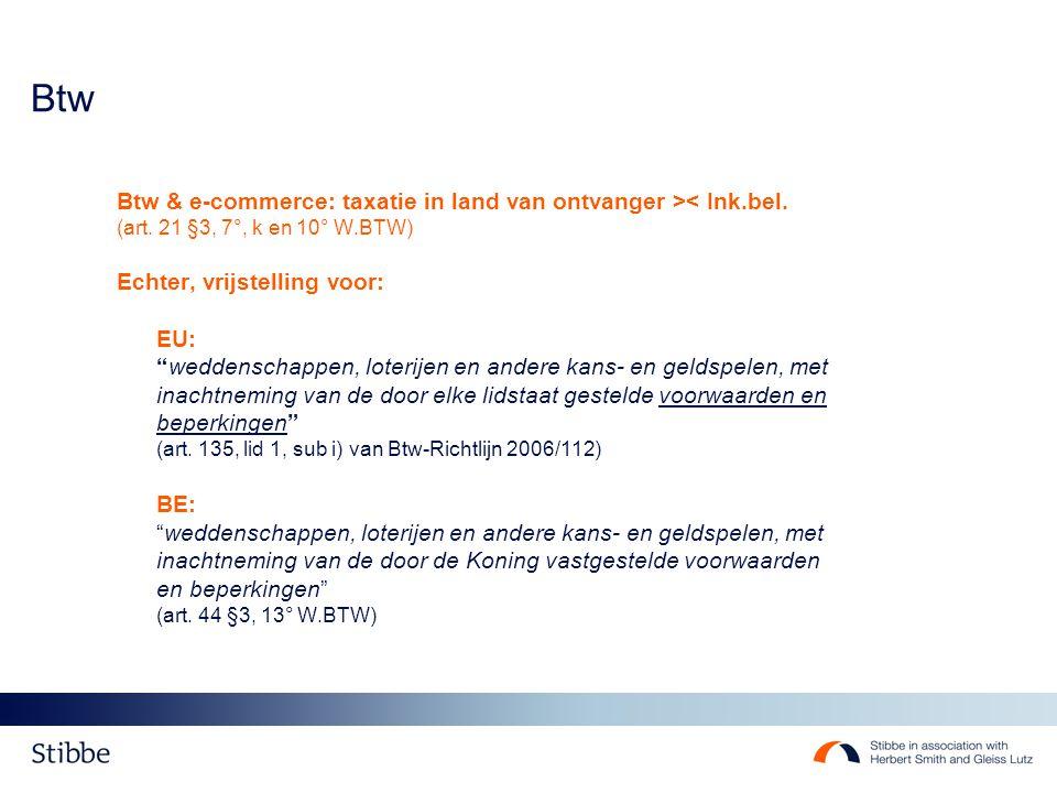 """Btw Btw & e-commerce: taxatie in land van ontvanger >< Ink.bel. (art. 21 §3, 7°, k en 10° W.BTW) Echter, vrijstelling voor: EU: """"weddenschappen, loter"""