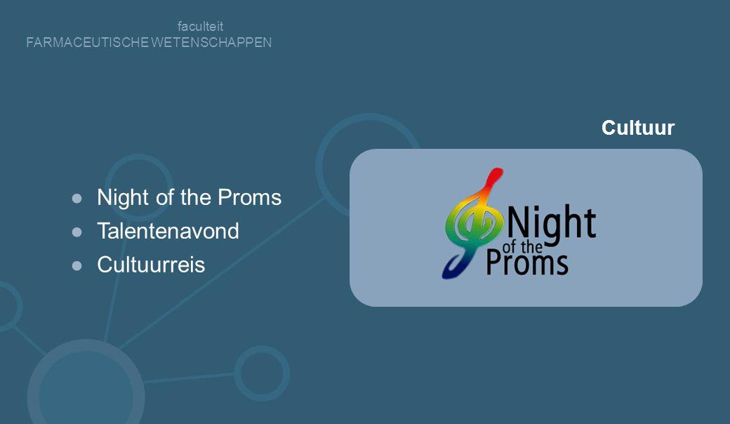 faculteit FARMACEUTISCHE WETENSCHAPPEN ●Night of the Proms ●Talentenavond ●Cultuurreis Cultuur