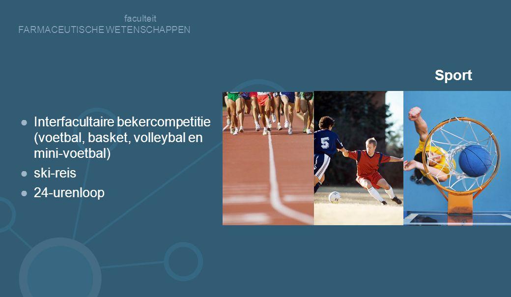 faculteit FARMACEUTISCHE WETENSCHAPPEN ●Interfacultaire bekercompetitie (voetbal, basket, volleybal en mini-voetbal) ●ski-reis ●24-urenloop Sport