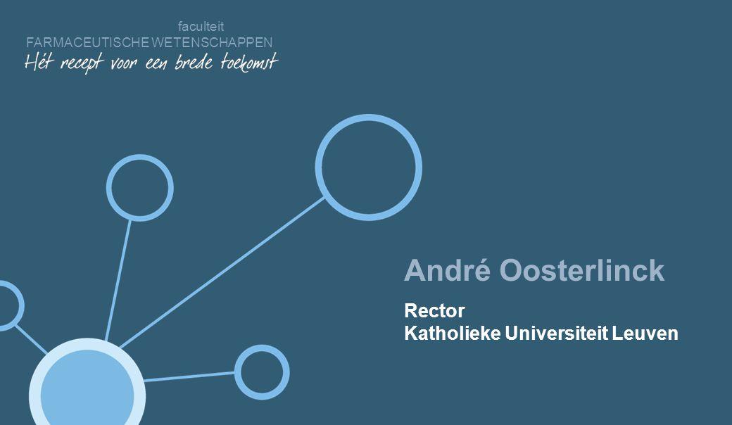 faculteit FARMACEUTISCHE WETENSCHAPPEN Ontdek onze faculteit André Oosterlinck Rector Katholieke Universiteit Leuven faculteit FARMACEUTISCHE WETENSCHAPPEN