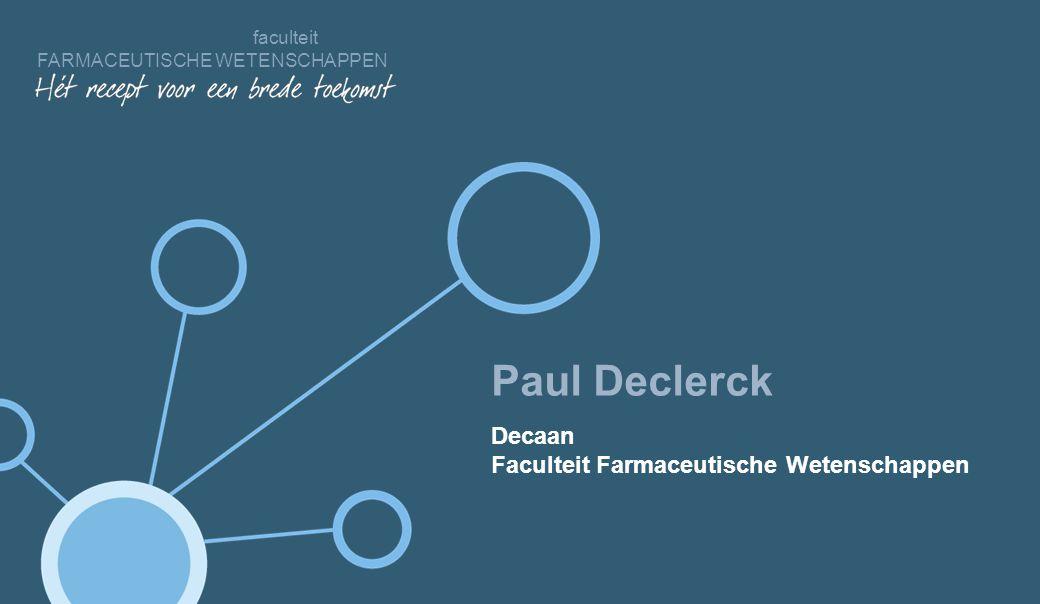 Ontdek onze faculteit Paul Declerck Decaan Faculteit Farmaceutische Wetenschappen faculteit FARMACEUTISCHE WETENSCHAPPEN