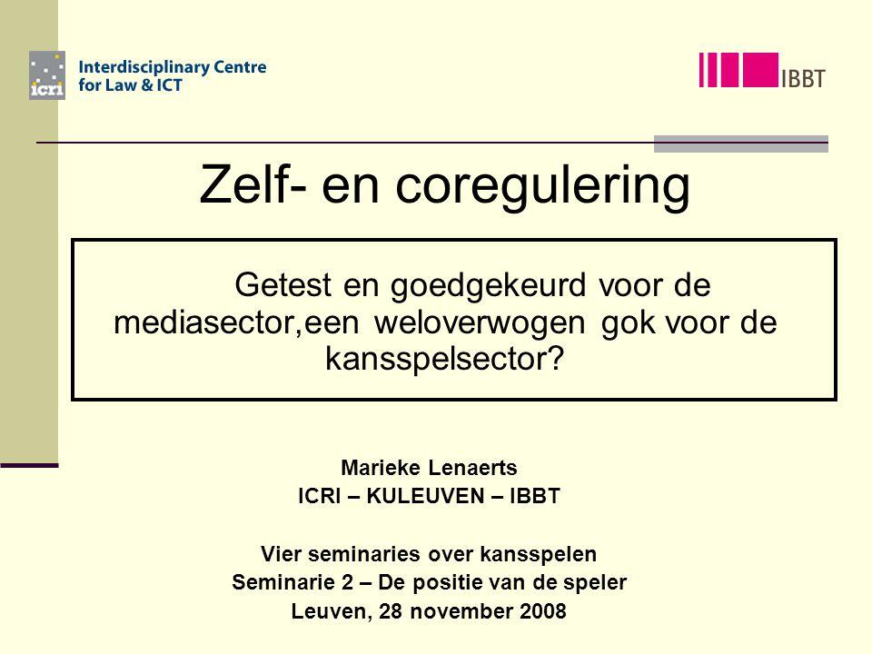 Zelf- en coregulering Getest en goedgekeurd voor de mediasector,een weloverwogen gok voor de kansspelsector? Marieke Lenaerts ICRI – KULEUVEN – IBBT V