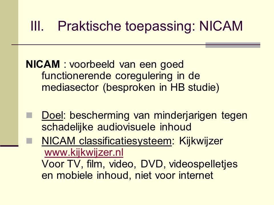 III. Praktische toepassing: NICAM NICAM : voorbeeld van een goed functionerende coregulering in de mediasector (besproken in HB studie) Doel: bescherm