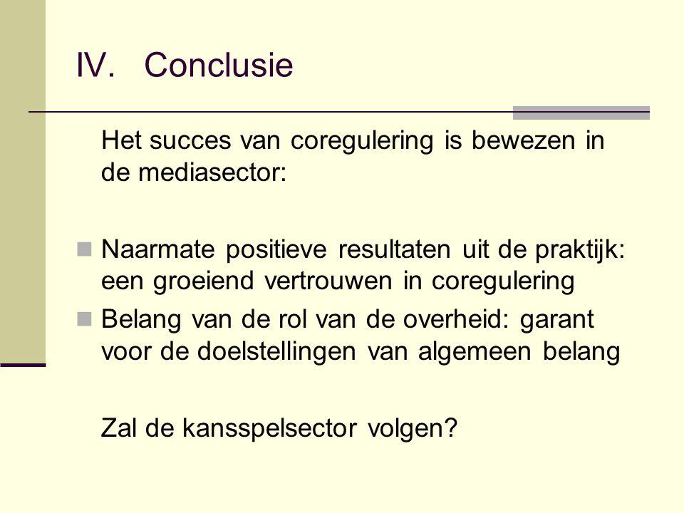 IV. Conclusie Het succes van coregulering is bewezen in de mediasector: Naarmate positieve resultaten uit de praktijk: een groeiend vertrouwen in core