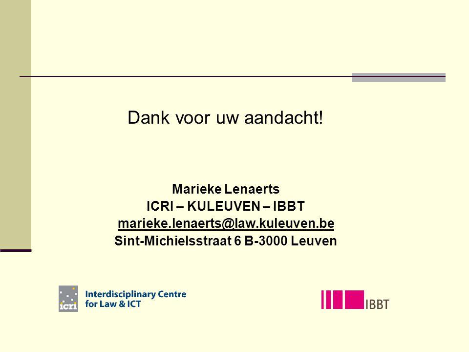 Dank voor uw aandacht! Marieke Lenaerts ICRI – KULEUVEN – IBBT marieke.lenaerts@law.kuleuven.be Sint-Michielsstraat 6 B-3000 Leuven