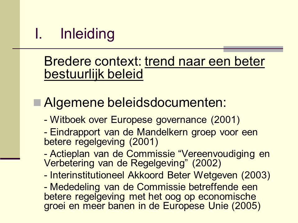 I. Inleiding Bredere context: trend naar een beter bestuurlijk beleid Algemene beleidsdocumenten: - Witboek over Europese governance (2001) - Eindrapp