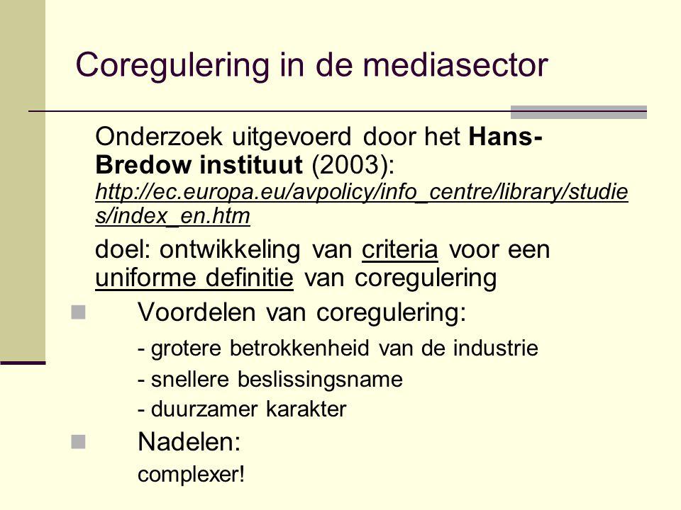 Coregulering in de mediasector Onderzoek uitgevoerd door het Hans- Bredow instituut (2003): http://ec.europa.eu/avpolicy/info_centre/library/studie s/