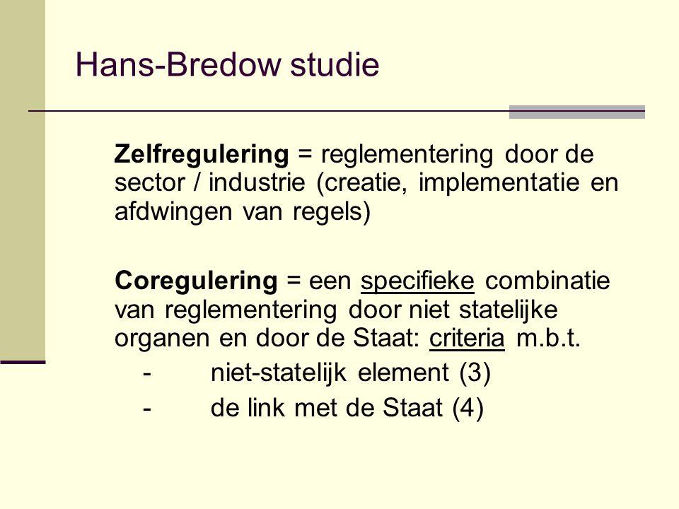 Hans-Bredow studie Zelfregulering = reglementering door de sector / industrie (creatie, implementatie en afdwingen van regels) Coregulering = een specifieke combinatie van reglementering door niet statelijke organen en door de Staat: criteria m.b.t.