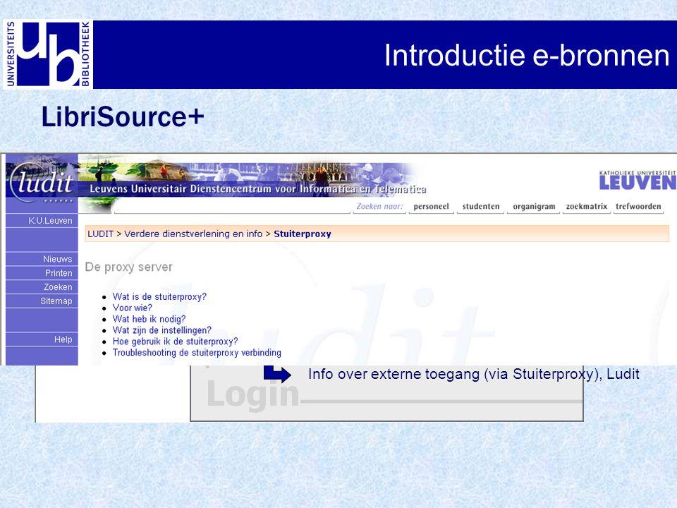 Introductie e-bronnen LibriSource+ shibboleth, single sign on: volledige functionaliteit - binnen domein K.U.Leuven: geen My Space - buiten domein K.U.Leuven:enkel gratis databanken geen My Space Info over externe toegang (via Stuiterproxy), Ludit