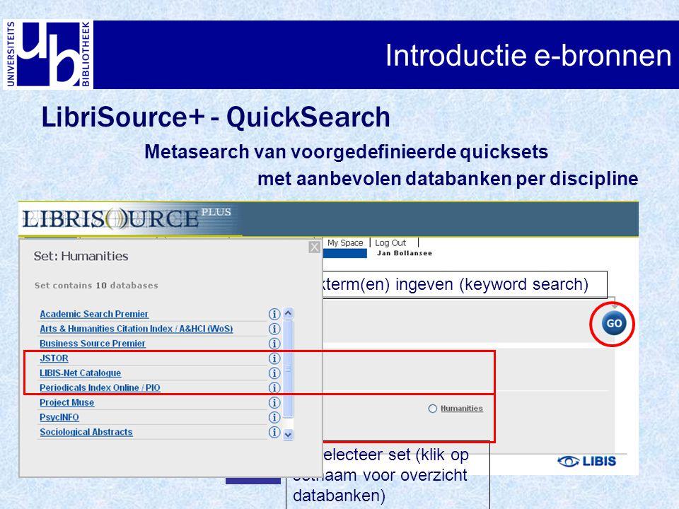 Introductie e-bronnen LibriSource+ - QuickSearch Metasearch van voorgedefinieerde quicksets met aanbevolen databanken per discipline 1.