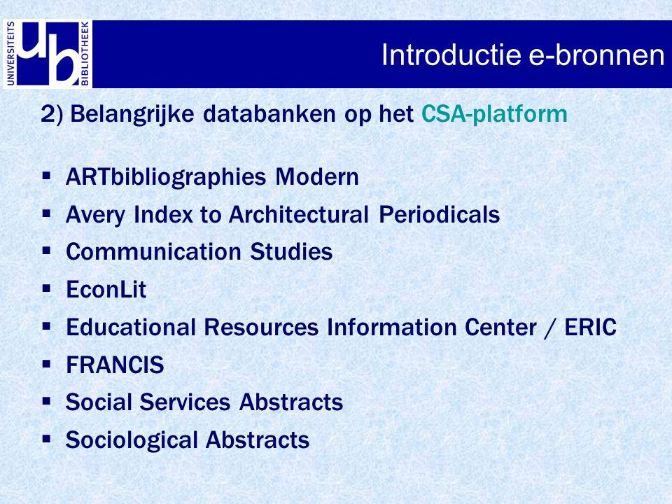 Introductie e-bronnen 2) Belangrijke databanken op het CSA-platform  ARTbibliographies Modern  Avery Index to Architectural Periodicals  Communicat