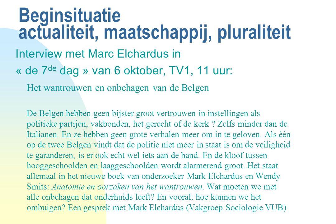 Beginsituatie actualiteit, maatschappij, pluraliteit Interview met Marc Elchardus in « de 7 de dag » van 6 oktober, TV1, 11 uur: Het wantrouwen en onb