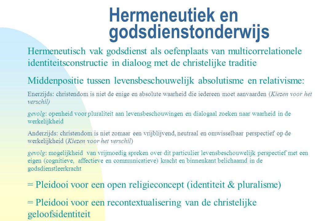 Hermeneutiek en godsdienstonderwijs Hermeneutisch vak godsdienst als oefenplaats van multicorrelationele identiteitsconstructie in dialoog met de chri