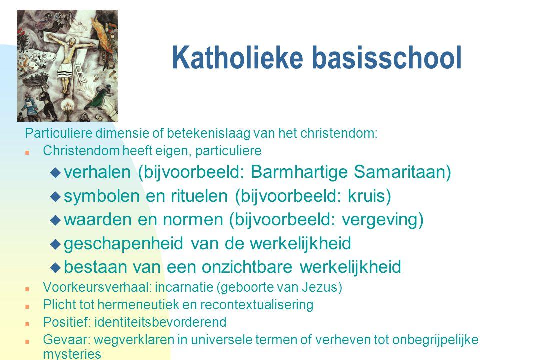 Katholieke basisschool Particuliere dimensie of betekenislaag van het christendom: n Christendom heeft eigen, particuliere u verhalen (bijvoorbeeld: B