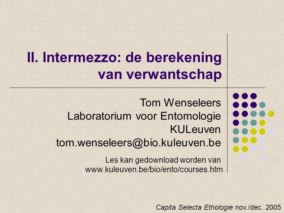II. Intermezzo: de berekening van verwantschap Tom Wenseleers Laboratorium voor Entomologie KULeuven tom.wenseleers@bio.kuleuven.be Capita Selecta Eth