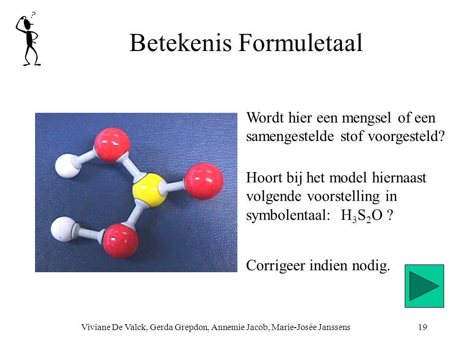 Betekenis Formuletaal Viviane De Valck, Gerda Grepdon, Annemie Jacob, Marie-Josée Janssens19 Wordt hier een mengsel of een samengestelde stof voorgesteld.