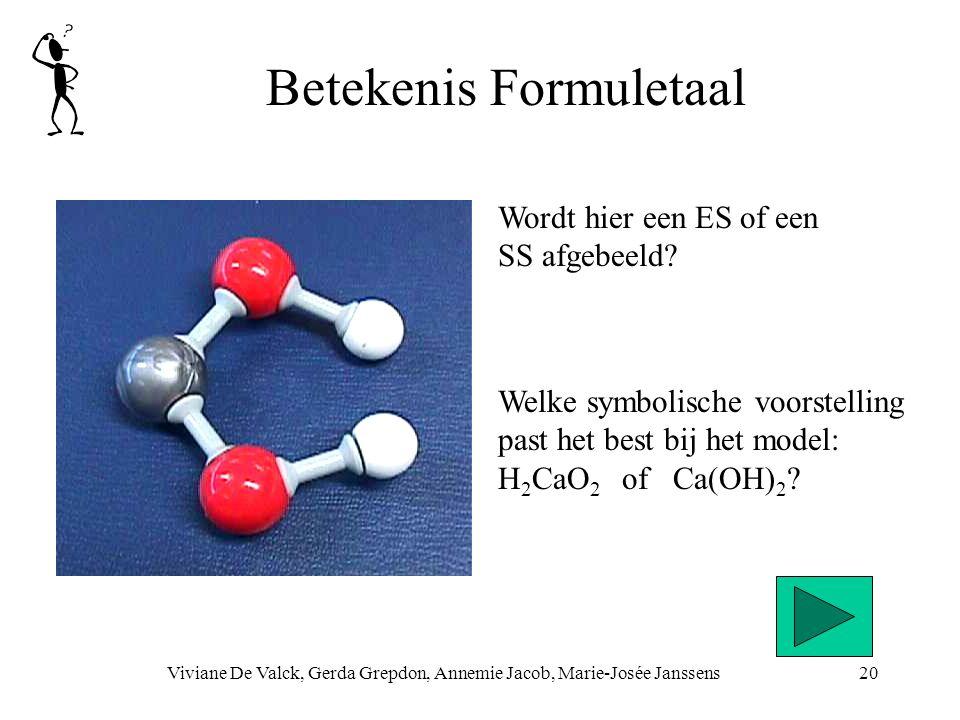 Betekenis Formuletaal Viviane De Valck, Gerda Grepdon, Annemie Jacob, Marie-Josée Janssens20 Welke symbolische voorstelling past het best bij het model: H 2 CaO 2 of Ca(OH) 2 .