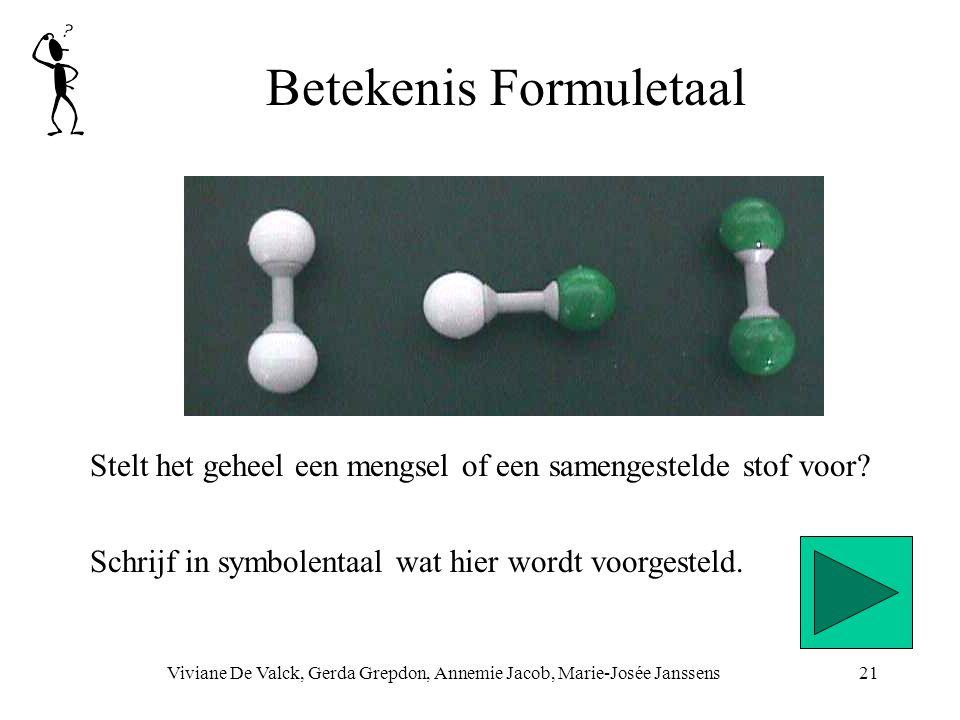 Betekenis Formuletaal Viviane De Valck, Gerda Grepdon, Annemie Jacob, Marie-Josée Janssens21 Stelt het geheel een mengsel of een samengestelde stof voor.