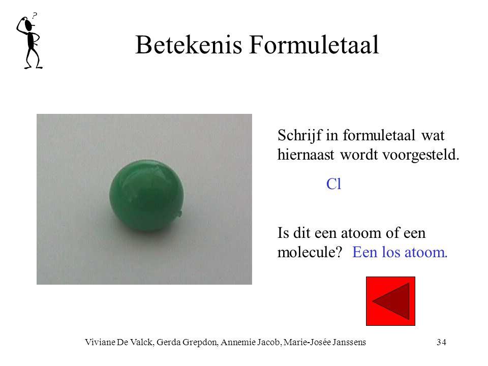 Betekenis Formuletaal Viviane De Valck, Gerda Grepdon, Annemie Jacob, Marie-Josée Janssens34 Schrijf in formuletaal wat hiernaast wordt voorgesteld. C
