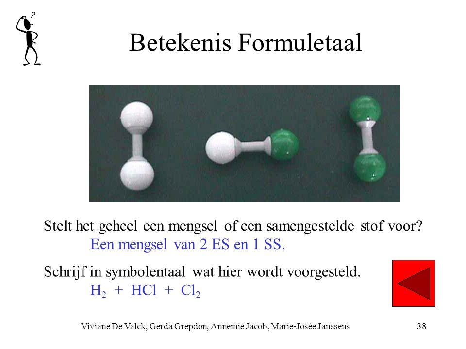 Betekenis Formuletaal Viviane De Valck, Gerda Grepdon, Annemie Jacob, Marie-Josée Janssens38 Stelt het geheel een mengsel of een samengestelde stof vo