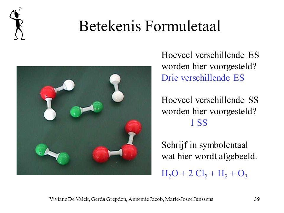 Betekenis Formuletaal Viviane De Valck, Gerda Grepdon, Annemie Jacob, Marie-Josée Janssens39 Hoeveel verschillende SS worden hier voorgesteld.
