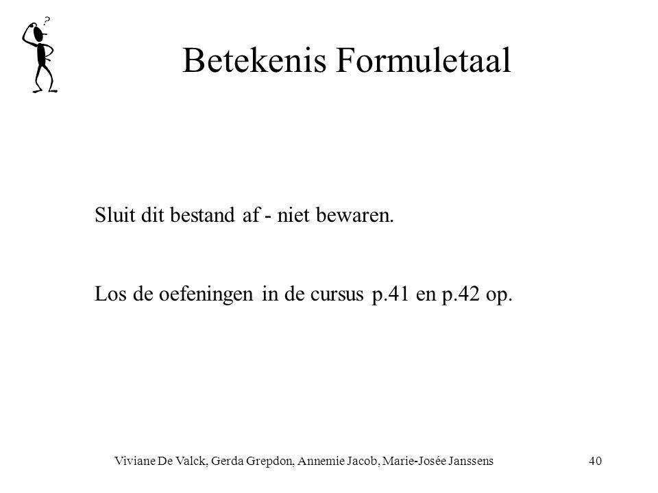 Betekenis Formuletaal Viviane De Valck, Gerda Grepdon, Annemie Jacob, Marie-Josée Janssens40 Sluit dit bestand af - niet bewaren. Los de oefeningen in