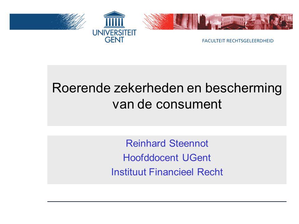 Roerende zekerheden en bescherming van de consument Reinhard Steennot Hoofddocent UGent Instituut Financieel Recht